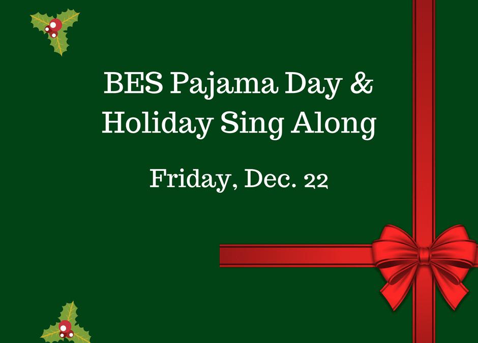 BES Pajama Day/Sing Along – Dec. 22