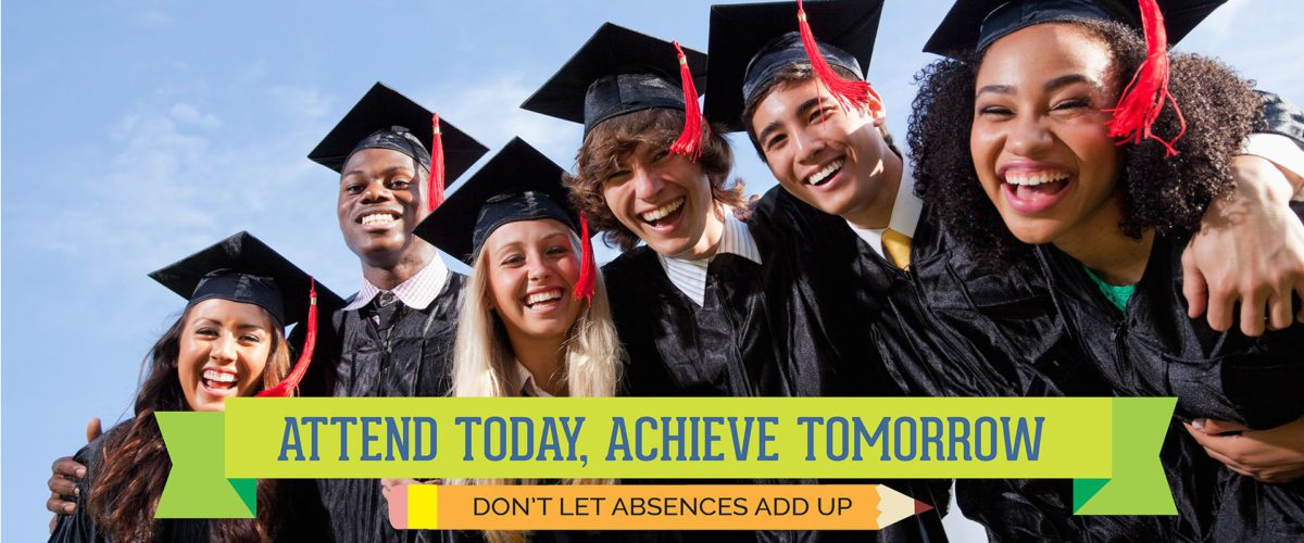 """Photo of students in graduation caps and gowns, text says """"attend today, achieve tomorrow. don't let absences add up"""""""